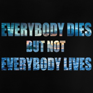 everybody this but not everbody lives - Baby T-Shirt