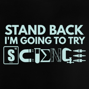 STAND BACK Im GOING TO TRY SCIENCE - Baby T-Shirt