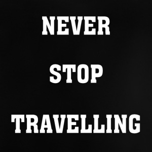 Never Stop Traveling - Baby T-Shirt