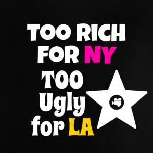 Too rich for New York and too ugly for Los Angeles - Baby T-Shirt