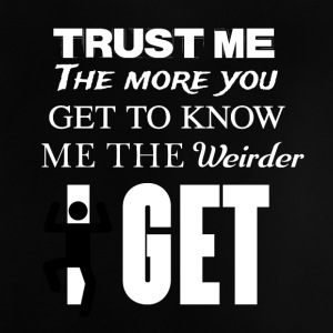 The more you know me the weirder I just get - Baby T-Shirt