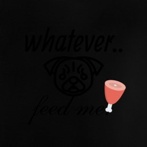 Whatever just feed me - Baby T-Shirt