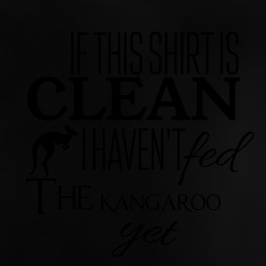 If this shirt is clean i haven't fed the kangaroo - Baby T-Shirt