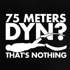 75 Meters DYN? That's nothing - Baby T-Shirt