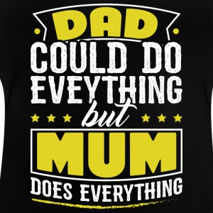 DAD COULD DO EVERYTHING BUT MUM DOES EVERYTHING - Baby T-Shirt