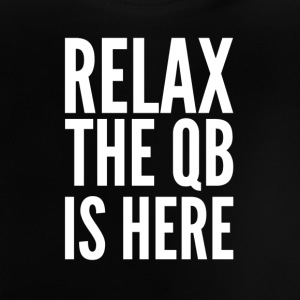 Relax the Quaterback is here - Baby T-Shirt