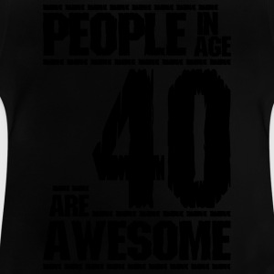PEOPLE IN AGE 40 ARE AWESOME - Baby T-Shirt