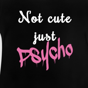 Not cute just Psycho - Baby T-Shirt