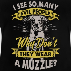 Dog: Why do not bad people wear muzzles? - Baby T-Shirt