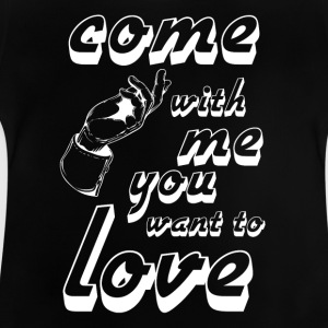 come with me if you want to love white - Baby T-Shirt