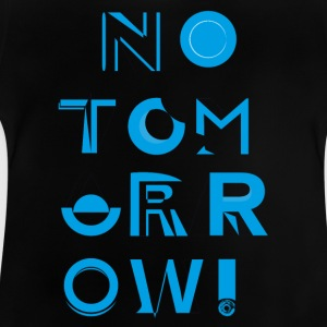 No Tomorrow - Baby T-Shirt