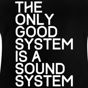 The only good system is a sound system - TECHNO - Baby T-Shirt