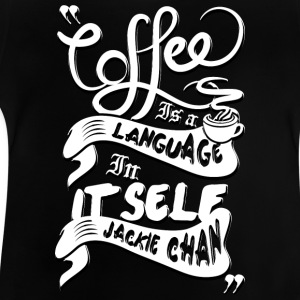 Coffee is a language in itself - Baby T-Shirt