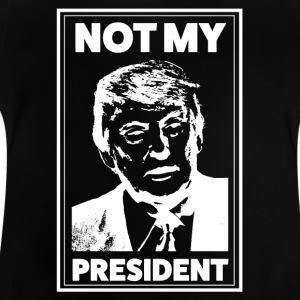 Not my President | Polit Shirt | Fun Design - Baby T-Shirt