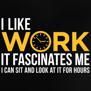 I Can Look At For Hours Work! - Baby T-Shirt