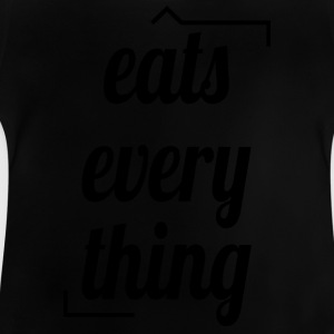 Eats everything - Baby T-Shirt