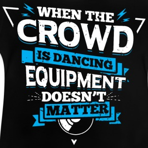 DJ - WHEN THE CROWD IS DANCING - Baby T-Shirt