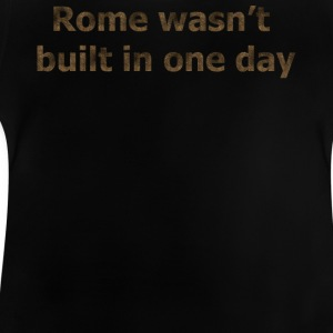 Rome wasn't built in one day - Baby T-shirt