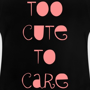 Too cute to care - Baby T-Shirt