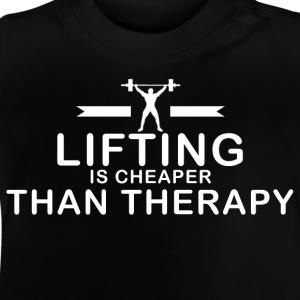 Lifting is cheaper than therapy - Baby T-Shirt