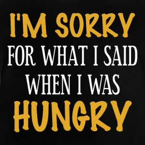 I'm sorry for what I said When I was hungry - Baby T-Shirt