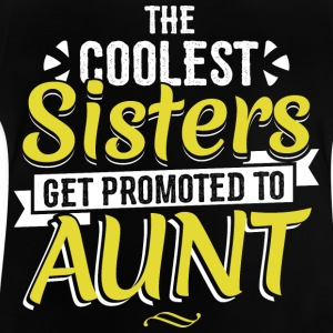 COOLEST SISTERS GET PROMOTED TO AUNT - Baby T-Shirt