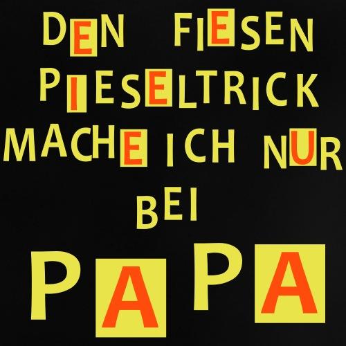 Den fiesen Pieseltrick mache ich nur bei Papa - Baby T-Shirt