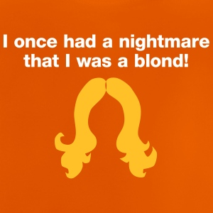 I Had A Nightmare.That I Was A Blonde! - Baby T-Shirt