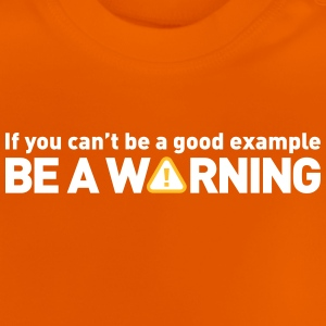 If You Cant Be A Good Example,Be A Warning! - Baby T-Shirt