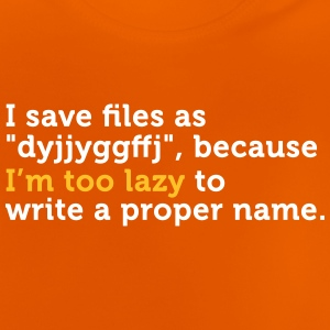 I'm Too Lazy To Name Files Correctly! - Baby T-Shirt