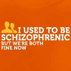 I Used To Be Schizophrenic. Now We Are Doing Well! - Baby T-Shirt