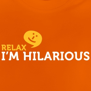 Relax Yourself. I'm Totally Funny! - Baby T-Shirt