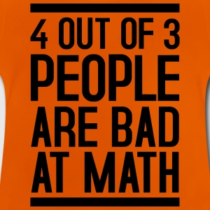 4 out of 3 people are bad at math - Baby T-Shirt