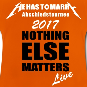 nothing matters nothing else matters - Baby T-Shirt