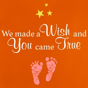 We made a Wish and You came True - Baby T-Shirt