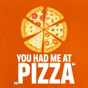 Pizza! You had me at pizza - Baby T-Shirt