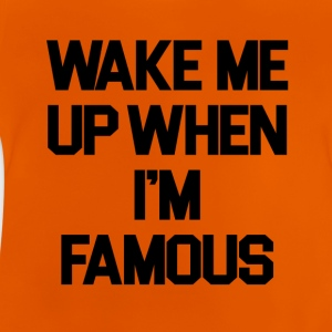 Wake Me Up Wenn ich Famous - Baby T-Shirt