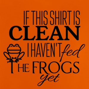 If this shirt is clean I have not fed the frogs yet - Baby T-Shirt
