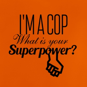 I am a cop what is your superpower - Baby T-Shirt
