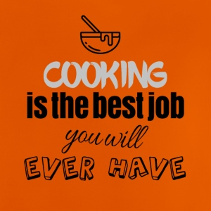 Cooking is the best job you will ever have - Baby T-Shirt
