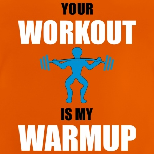 Your Workout is my Warmup - Baby T-Shirt