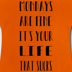 Mondays are finde. It´s your life that sucks. - Baby T-Shirt