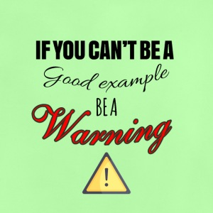 If you can't be a good example then be a warning - Baby T-Shirt