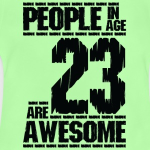 PEOPLE IN AGE 23 ARE AWESOME - Baby T-Shirt