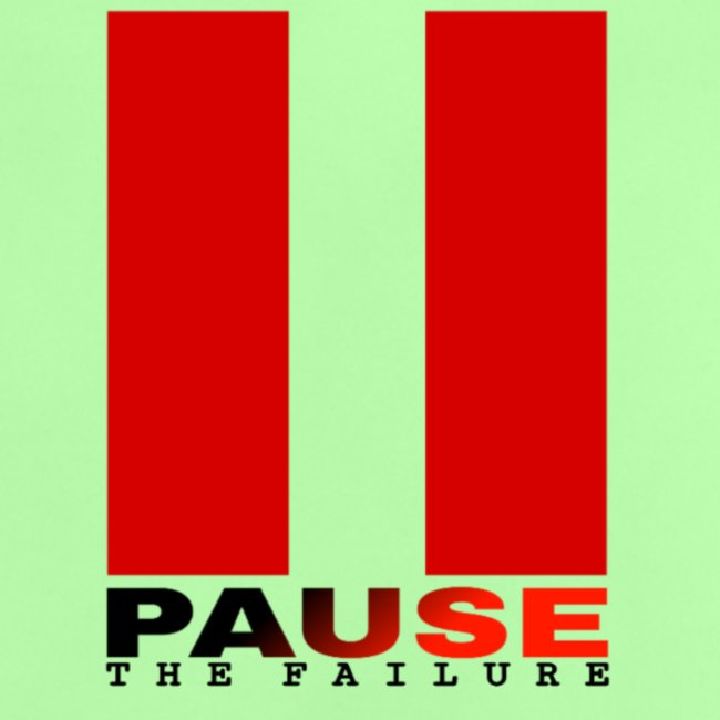 PAUSE THE FAILURE