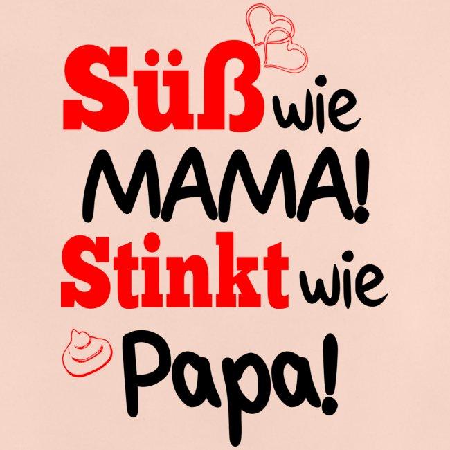 Süß wie MAMA! Stinkt wie PAPA!