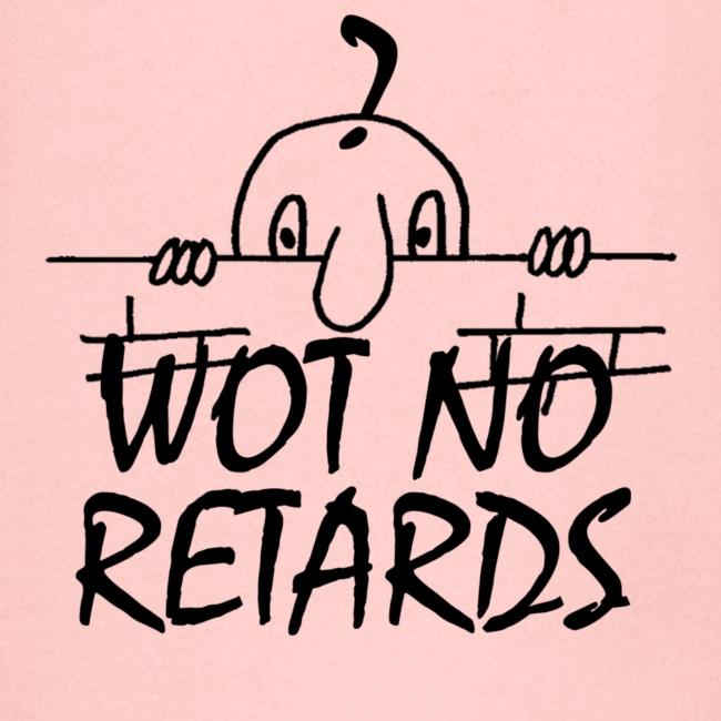 WOT NO RETARDS