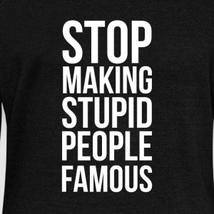 Stop Making Stupid People Famous - Women's Boat Neck Long Sleeve Top