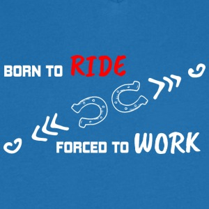 BORN TO RIDE FORCED TO WORK - Men's V-Neck T-Shirt