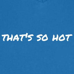 That s so hot white - Men's V-Neck T-Shirt
